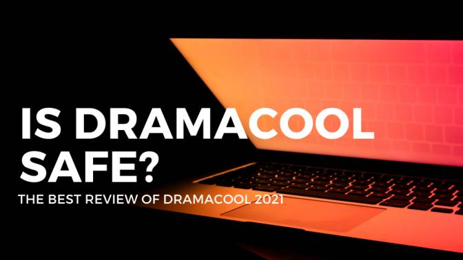Is dramacool safe Is Dramacool illegal The best Review of Dramacool 2021