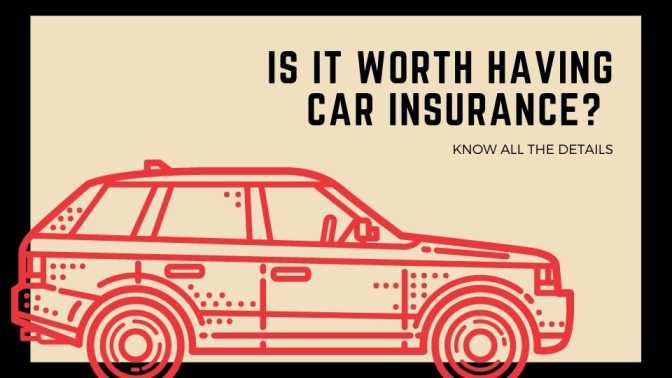 Is it worth having car insurance Know all the details