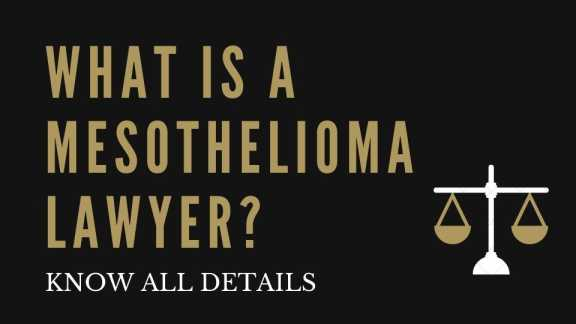 What Is a Mesothelioma Lawyer Know all details 2021