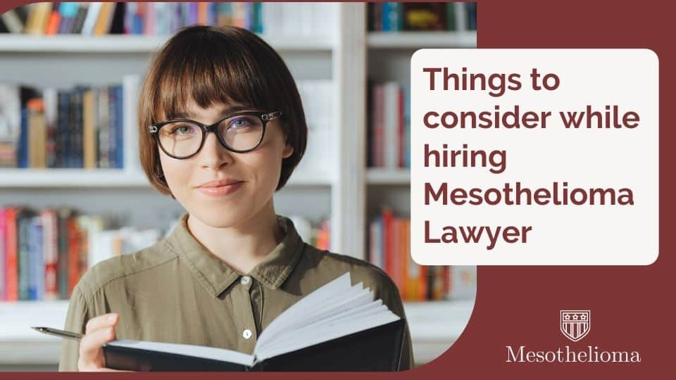 What factors should I consider when hiring a mesothelioma lawyer