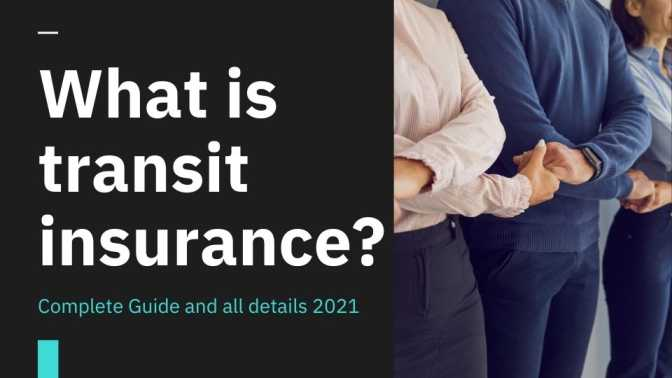 What is transit insurance Complete Guide and all details 2021
