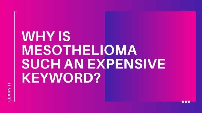 Why is mesothelioma such an expensive keyword