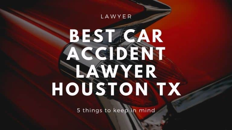 Best car accident lawyer Houston tx 5 things to keep in mind
